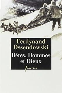 Bêtes, hommes et dieux : à travers la Mongolie interdite (1920-1921), Ossendowski, Ferdynand