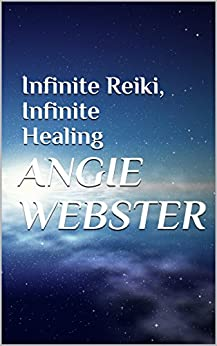 Infinite Reiki, Infinite Healing by [Webster, Angie]
