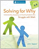 Solving for Why : Understanding, Assessing, and Teaching Students Who Struggle with Math, Grades K¿8, Tapper, John, 1935099337