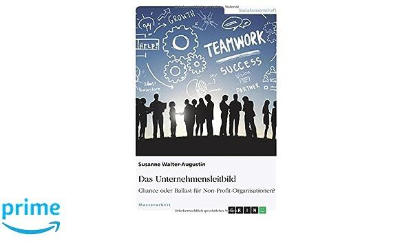 das unternehmensleitbild chance oder ballast fur non profit organisationen german edition susanne walter augustin 9783668287235 amazoncom books - Unternehmensleitbild Beispiele