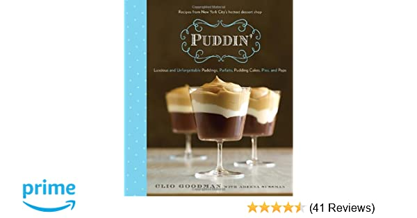 Puddin: Luscious and Unforgettable Puddings, Parfaits, Pudding Cakes, Pies, and Pops: Clio Goodman, Adeena Sussman: 9780812994193: Amazon.com: Books
