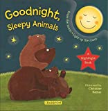 img - for Goodnight, Sleepy Animals: A Nightlight Book (Mom's Choice Awards Winner and Moonbeam Children's Book Awards Winner!) (Nightlight Series) book / textbook / text book