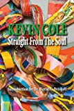 img - for Kevin Cole Straight From The Soul: 25 Years in the Making book / textbook / text book