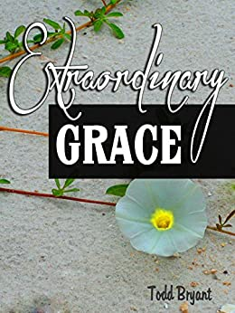 Extraordinary Grace by [Bryant, Todd]