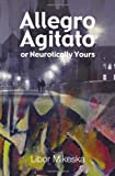 Allegro Agitato, or, Neurotically Yours, Libor Mikeska, 1781320268