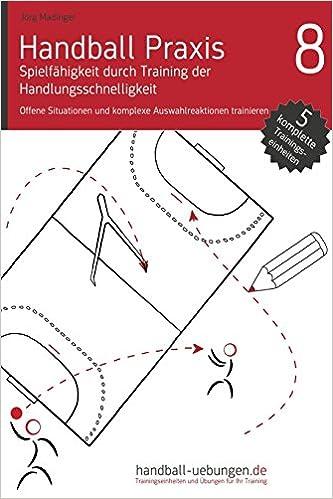 Book Handball Praxis 8 - Spielfähigkeit durch Training der Handlungsschnelligkeit: Offene Situationen und komplexe Auswahlreaktionen trainieren
