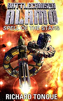 Battlecruiser Alamo: Spell of the Stars by [Tongue, Richard]