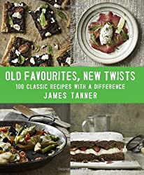 Old Favourites, New Twists: 100 Classic Recipes with a Difference