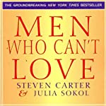 Men Who Can't Love: How to Recognize a Commitmentphobic Man Before He Breaks Your Heart | Steven Carter,Julia Sokol