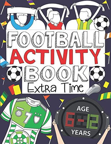 Football Activity Book: Extra Time: For Kids Aged 6-12