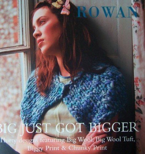 Big Just Got Bigger: Thirty Designs Featuring Big Wool, Big Wool Tuft, Biggy Print & Chunky (Biggy Print)