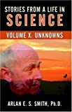 Stories from a Life with Science: Volume X, Arlan E. S. Smith, 0741428296