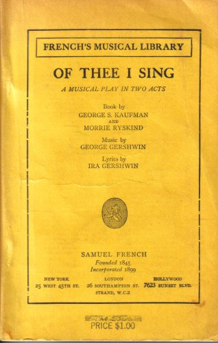 Of Thee I Sing (Musical) composed by George Gershwin; written by George S. Kaufman; composed by Ira Gershwin; written by Morrie Ryskind