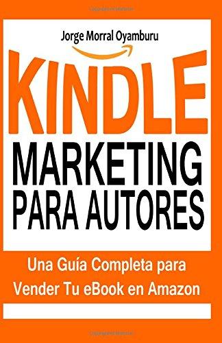 Descargar Libro Kindle Marketing Para Autores: Aprende A Posicionar Y Vender Tus Libros En Amazon Kindle Jorge Morral