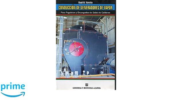 Conduccion de generadores de vapor (Spanish Edition): Raul H. Varetto, Libreria y Editorial Alsina, Luciano Garcia: 9789505532223: Amazon.com: Books