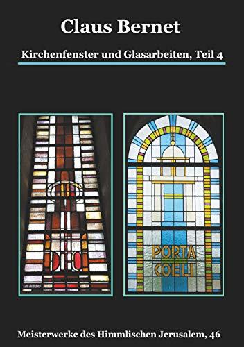 Kirchenfenster und Glasarbeiten, Teil 4; Spezialband: Himmelspforten vom Mittelalter bis heute: Meisterwerke des Himmlischen Jerusalem, 46 (German Edition) por Claus Bernet