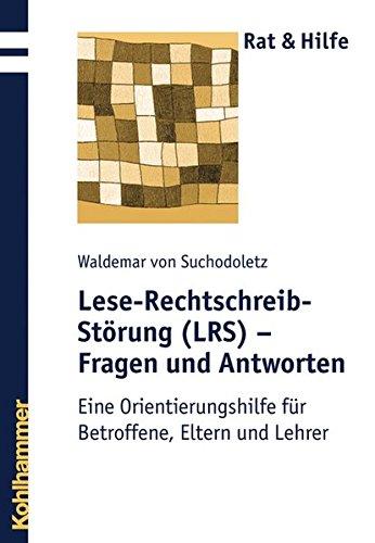 Lese-Rechtschreib-Störung (LRS) - Fragen und Antworten: Eine Orientierungshilfe für Betroffene, Eltern und Lehrer (Rat & Hilfe)