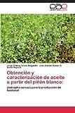 Obtención y Caracterización de Aceite a Partir Del Piñón Blanco, Virues Delgadillo Jorge Octavio and Gómez G. José Antonio, 3659085200