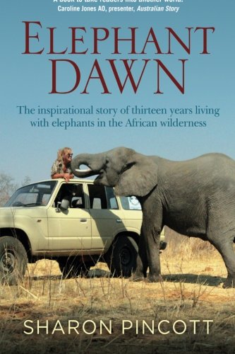Elephant Dawn: The Inspirational Story of Thirteen Years Living with Elephants in the African...