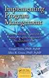 Implementing Program Management: Templates and Forms Aligned with the Standard for Program Management - Second Edition (2008) (Best Practices and Advances in Program Management)
