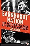Earnhardt Nation LP: The Full-Throttle Saga of NASCAR's First Family