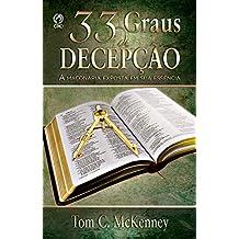 33 Graus de Decepção: A Maçonaria Exposta em sua Essência