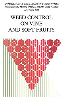 Weed Control On Vine And Soft Fruits: Proceedings Of The Meeting Of The Ec Experts' Group, Held In Dublin, From 12th To 14th June 1985 por Commission Of The European Communities Gratis