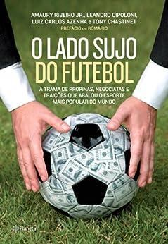 O lado sujo do futebol por [Ribeiro Jr, Amaury, Cipoloni, Leando, Azenha, Luiz Carlos, Chastinet, Tony]