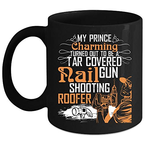 - My Prince Charming Turned Out To be A Tar Covered Coffee Mug, Funny Roofer Coffee Cup