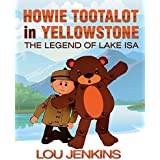 Howie Tootalot in Yellowstone: The Legend of Lake Isa (The Tootalots Book 2)