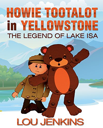 Howie Tootalot in Yellowstone: The Legend of Lake Isa by Lou Jenkins