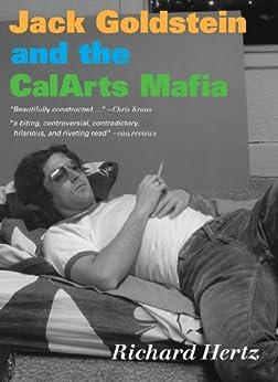 Jack Goldstein and the CalArts Mafia by [Hertz, Richard]