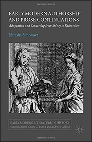 Book Early Modern Authorship and Prose Continuations: Adaptation and Ownership from Sidney to Richardson (Early Modern Literature in History)