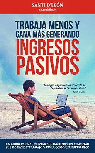 Trabaja menos y gana más generando ingresos pasivos (Spanish Edition)