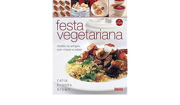 Festa Vegetariana (Em Portugues do Brasil): Celia Brooks Brown: 9788578810788: Amazon.com: Books