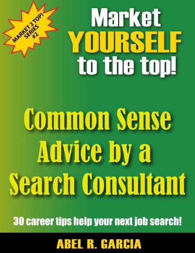 Market Yourself to the Top!  Common Sense Advice by a Search Consultant (Market 2 Top - Hours Market Commons
