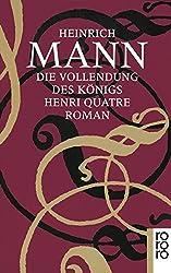 Die Vollendung des Königs Henri Quatre. Roman.