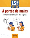 À portée de mains. Initiation à la langue des signes. LSF - A1-A2