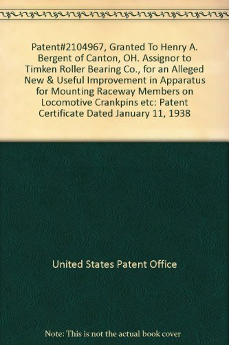 Patent#2104967, Granted To Henry A. Bergent of Canton, OH. Assignor to Timken Roller Bearing Co., for an Alleged New & Useful Improvement in Apparatus for Mounting Raceway Members on Locomotive Crankpins etc: (Race Timken)