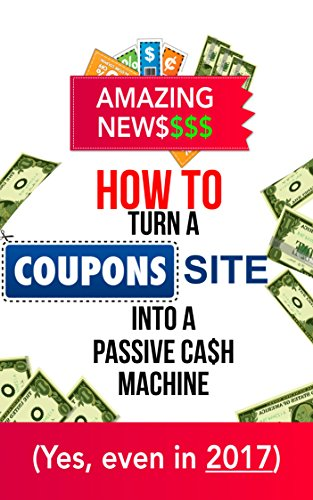 (AMAZING: How-To Turn A Coupons Site Into A PASSIVE INCOME MACHINE : (Even in)
