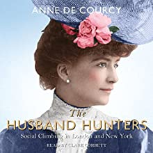 The Husband Hunters: Social Climbing in London and New York Audiobook by Anne de Courcy Narrated by Clare Corbett