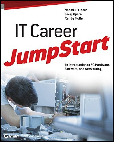 IT Career JumpStart: An Introduction to PC Hardware, Software, and Networking by Naomi J. Alpern (2012-01-18)