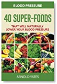 Blood Pressure: 40 Super-food that will naturally lower your blood pressure