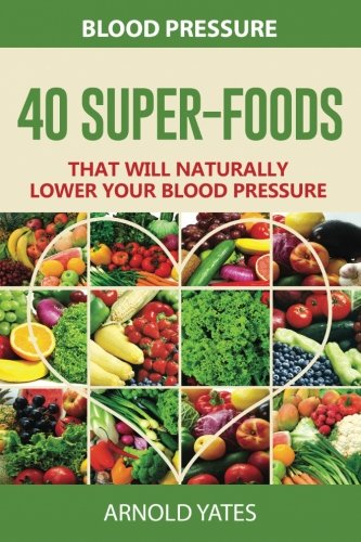 Blood Pressure: 40 Super-food that will naturally lower your blood pressure                         (Paperback)