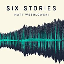 Six Stories Audiobook by Matt Wesolowski Narrated by Tim Bruce, Helen Johns, Leighton Pugh, Joan Walker, Kris Dyer, Ben Onwukwe, Julius Howe, Homer Todiwala
