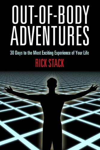 OUT-OF-BODY ADVENTURES: 30 Days to the Most Exciting Experience of Your Life - Journeys Out Of The Body