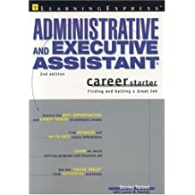 Administrative and Executive Assistant Career Starter: Finding and Getting a Great Job