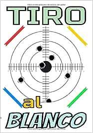 Tiro al blanco: Cuaderno de Tiro al Blanco, Alcance, Deportes, Diagramas y Registro de Datos / Registra tus resultados, Mejora tus habilidades y precisión 7X10 135 páginas