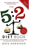 The 5:2 Diet Book: Feast for 5 Days a Week and Fast for just 2 to Lose Weight, Boost Your Brain and Transform Your Health