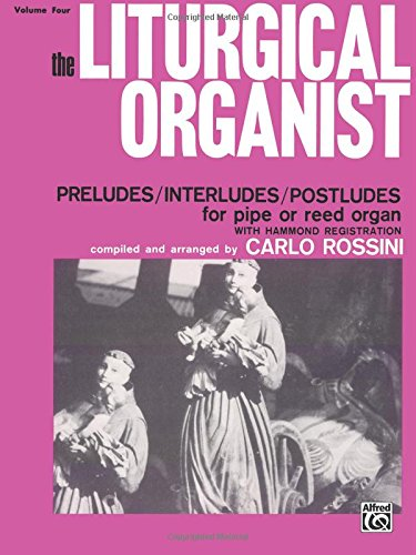 The Liturgical Organist, Vol 4: Preludes/Interludes/Postludes for Pipe or Reed Organ with Hammond Registrations
